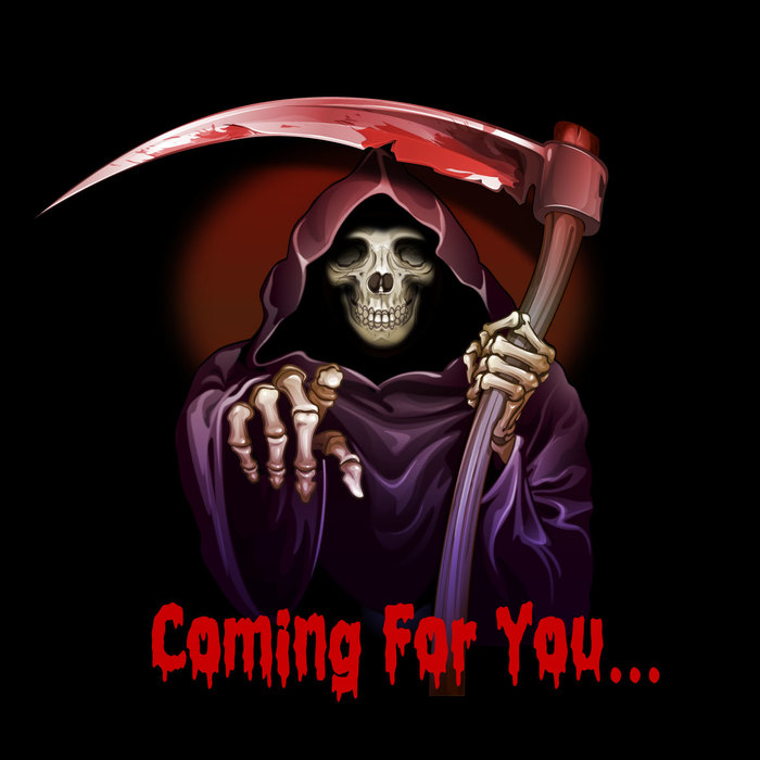 "Grim Reaper ""Coming For You..."""